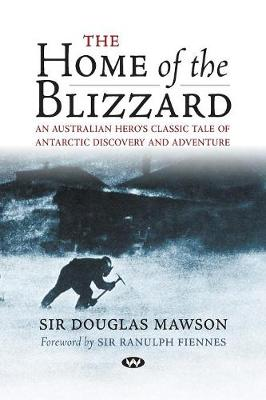 The Home of the Blizzard by Sir Douglas Mawson