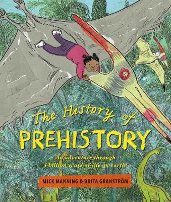 The History of Prehistory: An adventure through 4 billion years of life on earth! by Mick Manning