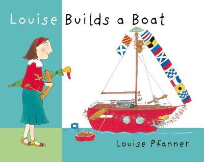 Louise Builds a Boat by Louise Pfanner