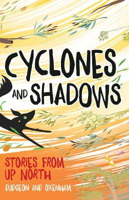 Cyclones and Shadows: Stories from Up North by Laura Dudgeon