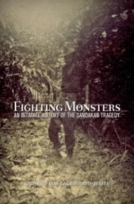 Fighting Monsters: An Intimate History of the Sandakan Tragedy by Richard Wallace Barithwaite