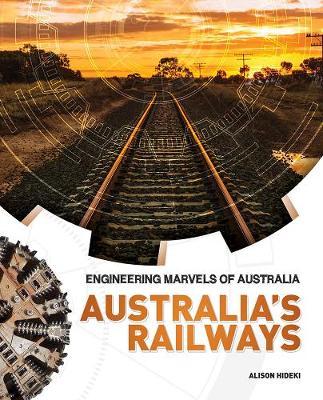 Engineering Marvels of Australia: Australia's Railways by Alison Hideki