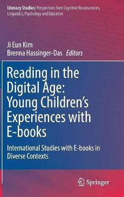 Reading in the Digital Age: Young Children's Experiences with E-books: International Studies with E-books in Diverse Contexts by Ji Eun Kim