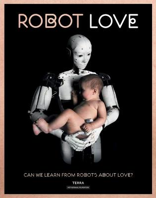 Robot Love: Can We Learn from Robots About Love? by Ine Gevers