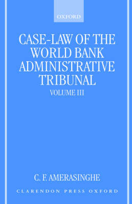 Case-Law of the World Bank Administrative Tribunal: Volume III by C. F. Amerasinghe