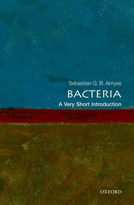 Bacteria: A Very Short Introduction by Sebastian G. B. Amyes