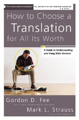How to Choose a Translation for All Its Worth by Gordon D. Fee