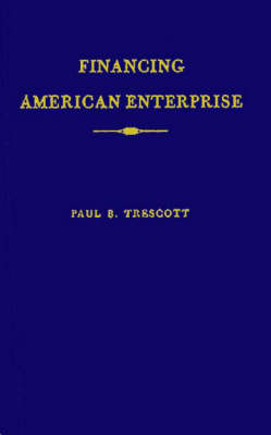 Financing American Enterprise by Paul B. Trescott