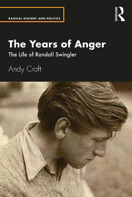 The Years of Anger: The Life of Randall Swingler by Andy Croft