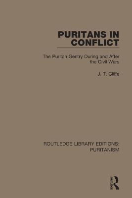 Puritans in Conflict: The Puritan Gentry During and After the Civil Wars by J. T. Cliffe