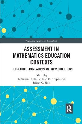 Assessment in Mathematics Education Contexts: Theoretical Frameworks and New Directions by Jonathan D. Bostic