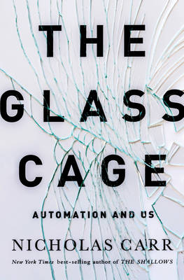 Glass Cage by Nicholas Carr