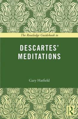 The Routledge Guidebook to Descartes' Meditations by Gary Hatfield
