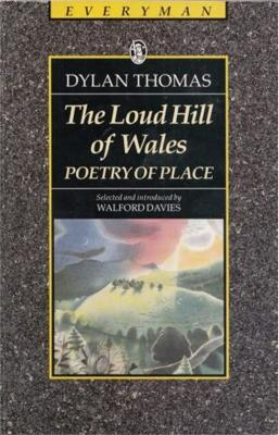 The Loud Hill Of Wales: Poetry Of Place: Thomas, D : The Loud Hill Of Wales by Dylan Thomas