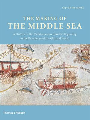 Making of the Middle Sea by Cyprian Broodbank