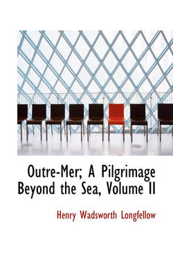 Outre-Mer; A Pilgrimage Beyond the Sea, Volume II by Henry Wadsworth Longfellow