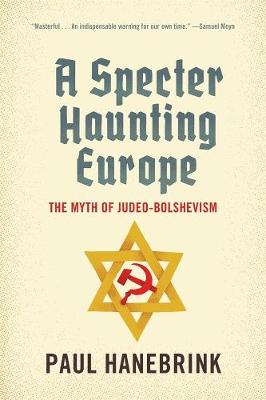 A Specter Haunting Europe: The Myth of Judeo-Bolshevism by Paul Hanebrink