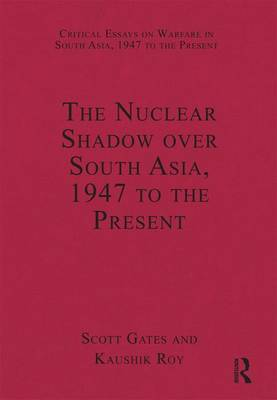 The Nuclear Shadow Over South Asia, 1947 to the Present by Dr. Kaushik Roy
