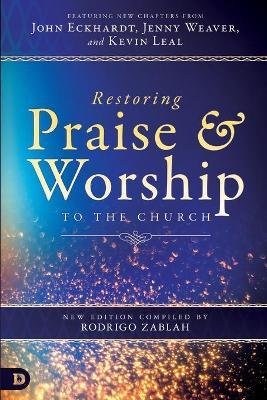 Restoring Praise and Worship to the Church by Rodrigo Zablah