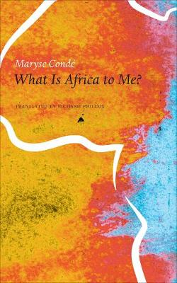 What is Africa to Me? by Maryse Cond