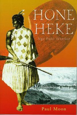 Hone Heke: Nga Puhi Warrior by Paul Moon