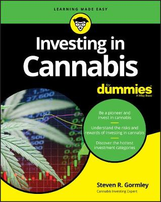 Investing in Cannabis For Dummies by Steven R. Gormley