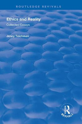 Ethics and Reality: Collected Essays by Jenny Teichman