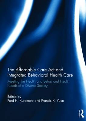 Affordable Care Act and Integrated Behavioural Health Care by Francis K. O. Yuen