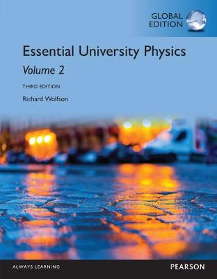 Essential University Physics: Volume 2, Global Edition by Wolfson