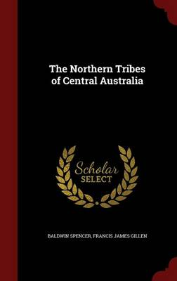 Northern Tribes of Central Australia by Baldwin Spencer
