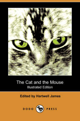 The Cat and the Mouse (Illustrated Edition) (Dodo Press) by Hartwell James
