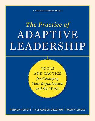 Practice of Adaptive Leadership by Ronald A. Heifetz