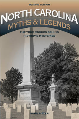 North Carolina Myths and Legends: The True Stories behind History's Mysteries by Sara Pitzer