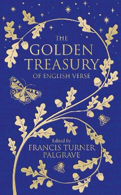 The Golden Treasury: Of English Verse by Francis Turner Palgrave