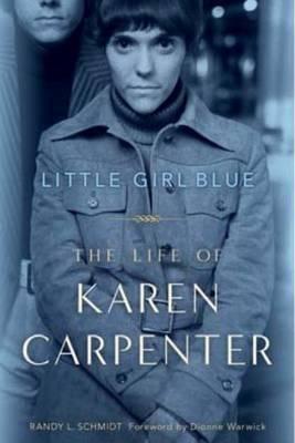 Little Girl Blue: the Life of Karen Carpenter by Randy L. Schmidt