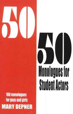 50/50 Monologues for Student Actors by Mary Depner