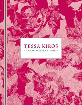 Tessa Kiros: The Recipe Collection by Tessa Kiros