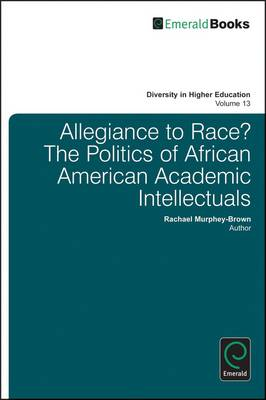 Allegiance to Race: Identity Politics and African American Faculty by Rachael Murphey-Brown