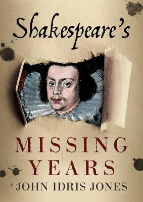 Shakespeares Missing Years by J. Jones
