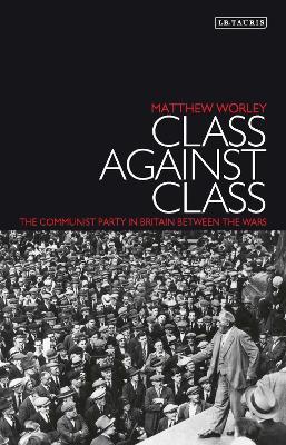 Class Against Class by Matthew Worley