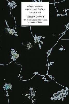 Magia realista: objetos, ontologi�a y causalidad by Timothy Morton