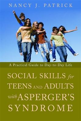 Social Skills for Teenagers and Adults with Asperger Syndrome by Nancy J Patrick