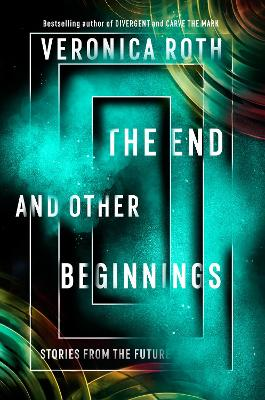 The End and Other Beginnings: Stories from the Future by Veronica Roth