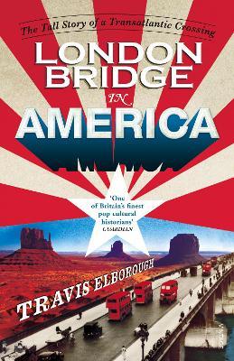 London Bridge in America by Travis Elborough
