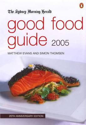 The Sydney Morning Herald Good Food Guide: 2005 by Matthew Evans