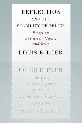 Reflection and the Stability of Belief by Louis E. Loeb