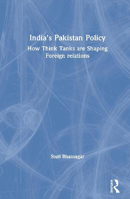 India's Pakistan Policy: How Think Tanks Are Shaping Foreign Relations book