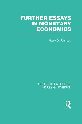 Further Essays in Monetary Economics by Harry G. Johnson