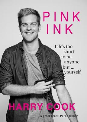 Pink Ink: Life's Too Short To Be Anything But Yourself by Harry Cook