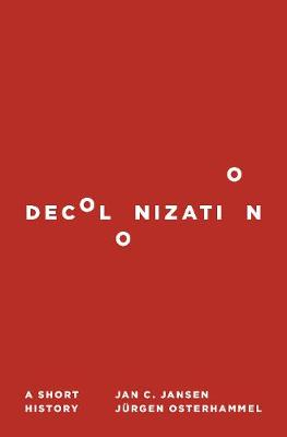 Decolonization: A Short History by Jan C. Jansen